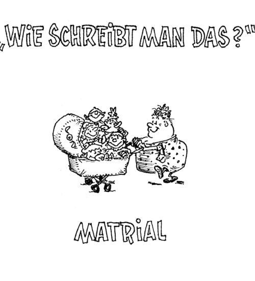 http://herrkules.de/2016/12/02/wie-schreibt-man-das-matrial/
